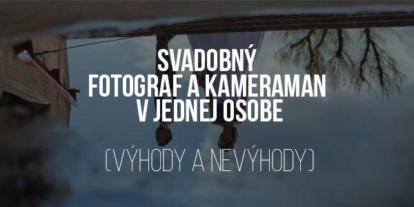 Svadobný fotograf a kameraman v jednej osobe (výhody a nevýhody)